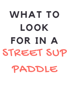 Buying a street sup paddle requires a little preparation