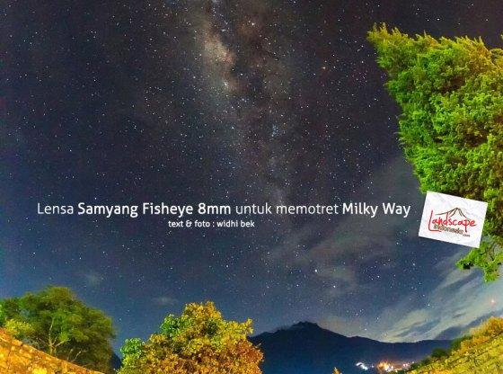 Lensa Samyang Fisheye 8mm memotret milky way 0 - Test Samyang Fisheye 8mm untuk Memotret Milky Way (mei 2017)