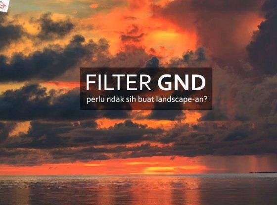 filter gnd - Filter GND perlu ndak sih buat Landscape-an ?