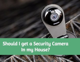 Should I get a security camera in my house?