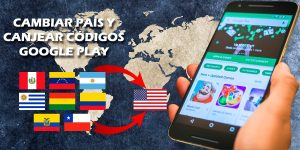 Guía para cambiar país google play y canjear códigos y tarjetas Google Play cuenta Estados Unidos