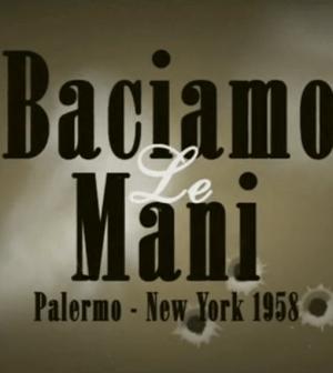 Baciamo le mani Palermo - New York 1958