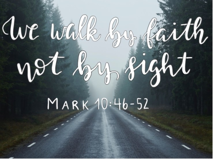 We Walk By Faith Not By Sight   Mark 10:46-52   Chris Bonner – Lansdale  Life Church