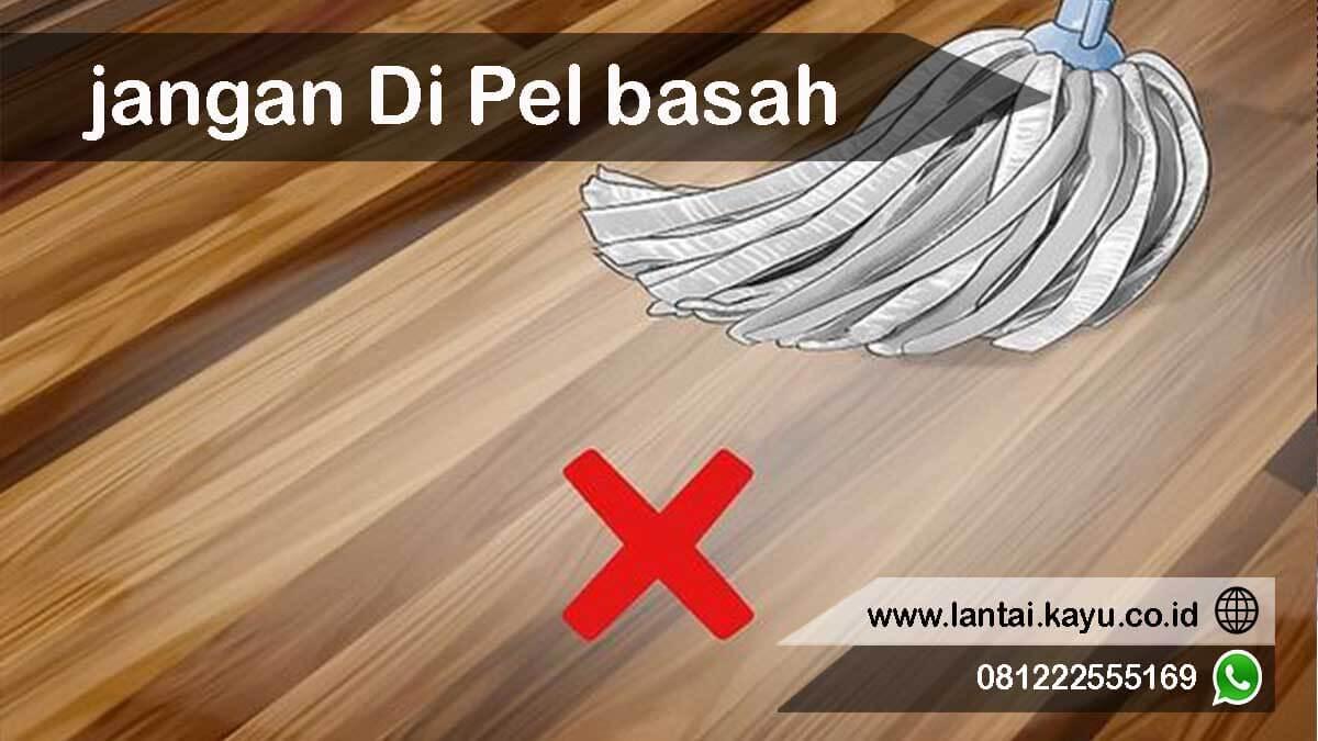 jangan menggunakan pel basah pada lantai kayu parket