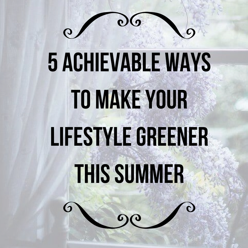 5 Achievable Ways to Make Your Lifestyle Greener This Summer 1