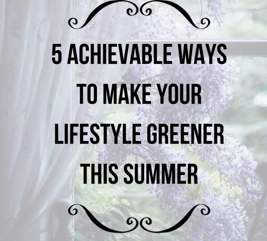 5 Achievable Ways to Make Your Lifestyle Greener This Summer 2