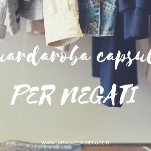 guardaroba capsula per negati - capsule wardrobe for dummies
