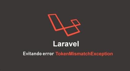 ¿Cómo evitar el error de TokenMismatchException?