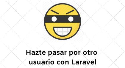 Roba la identidad de otros usuarios con Laravel