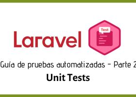 Haciendo Pruebas Automatizadas en Laravel [PARTE II] – Unit Test