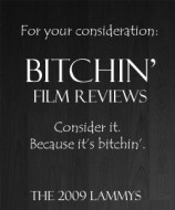 For Your Consideration: Bitchin' Film Reviews