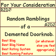 For Your Consideration: Random Ramblings of a Demented Doorknob