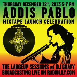 EVENT: Addis Pablo Mixtape Launch + Bunji Garlin on the LargeUp Sessions