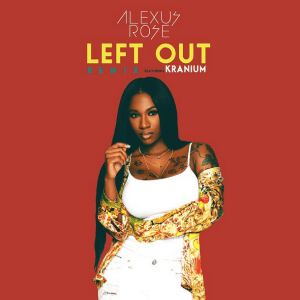 "AUDIO: Alexus Rose Ft. Kranium – ""Left Out (Remix)"""