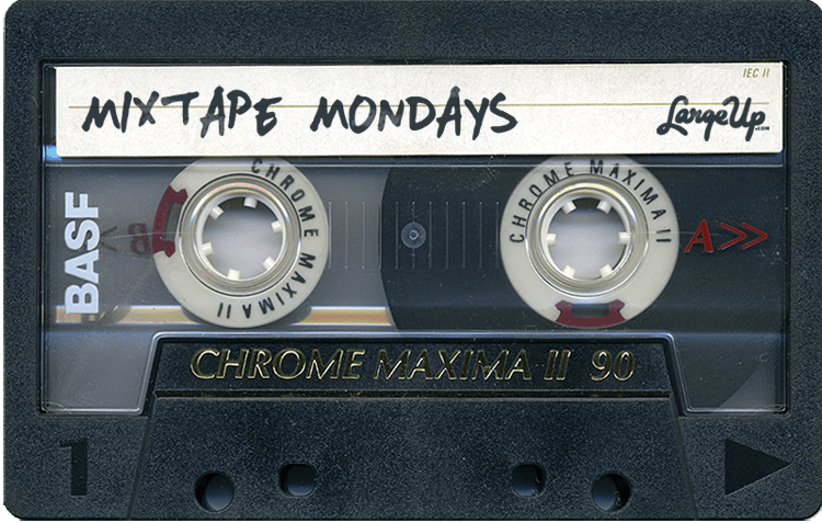 Large Up Mixtape Mondays 3