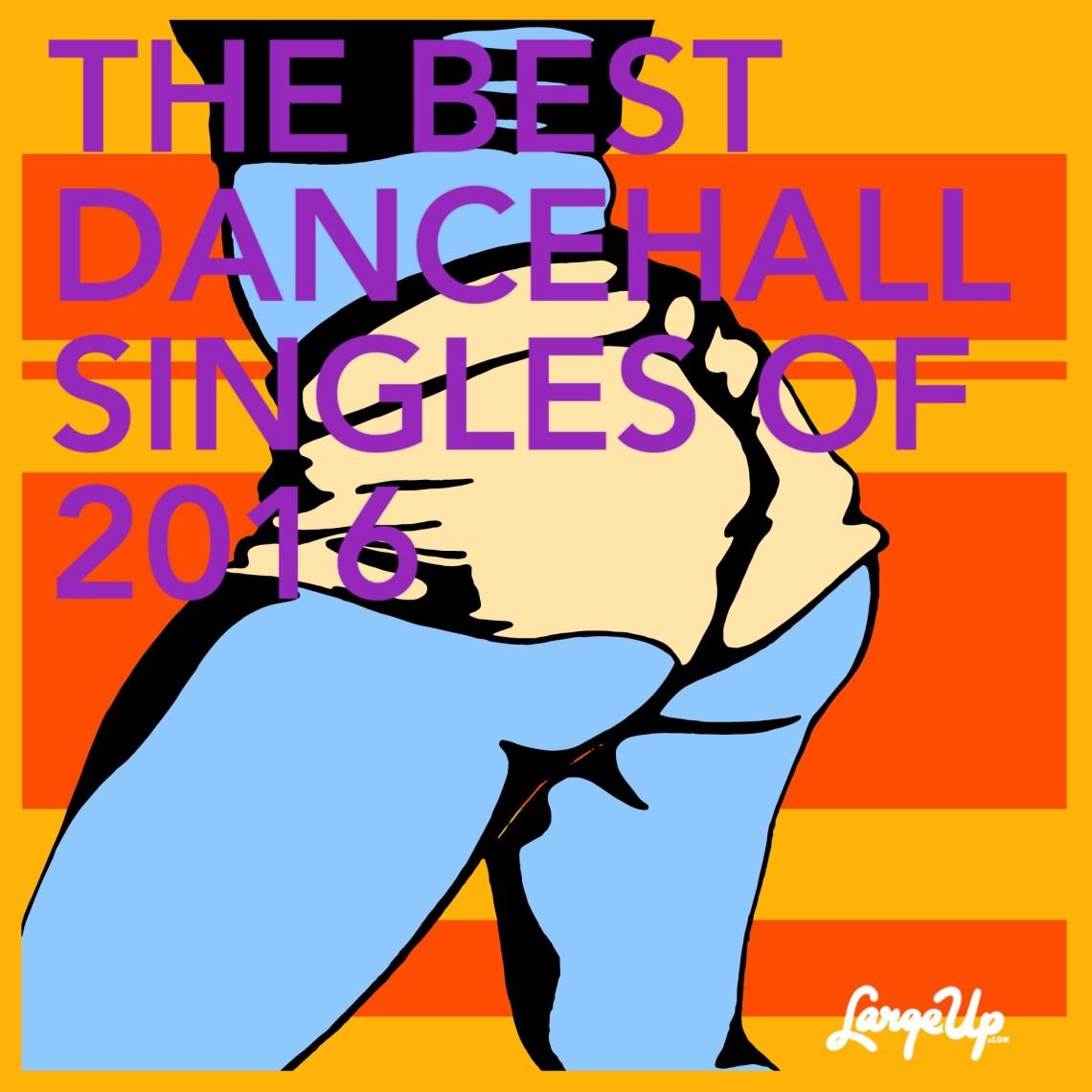 http://www.largeup.com/2016/12/15/best-dancehall-singles-of-2016/2/