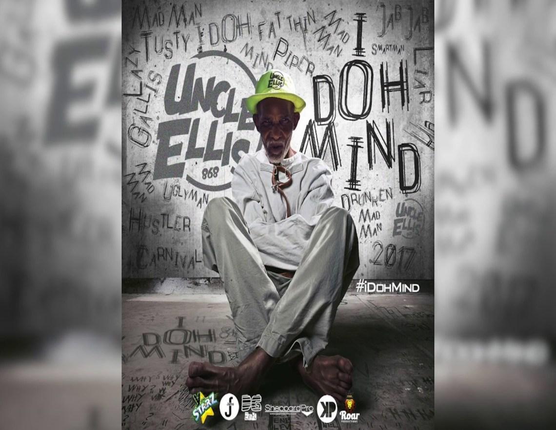Uncle Ellis - I Doh Mind (2017 Soca)