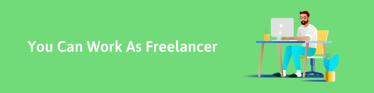 You Can work As Freelancer