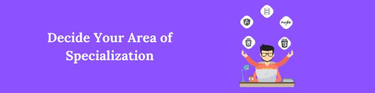 Decide Your Area of Specialization