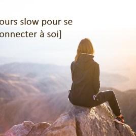 [7 jours slow pour se reconnecter à soi]