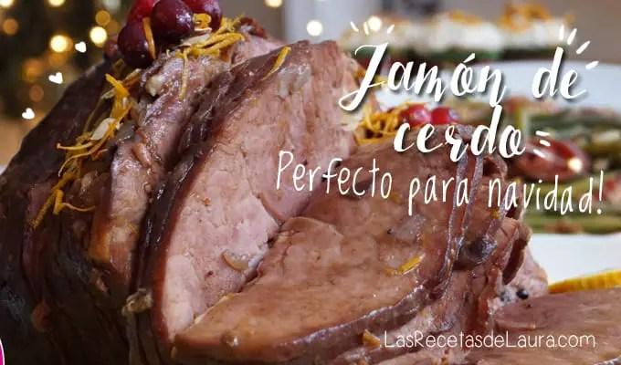 Jamón de Cerdo Navideño| Las Recetas de Laura