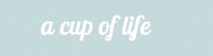 Lovely blog: A Cup of Life