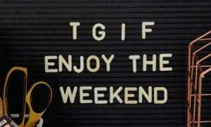 TGIF! Welcome to the weekend 09