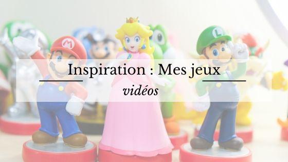 Inspiration : Mes jeux vidéos