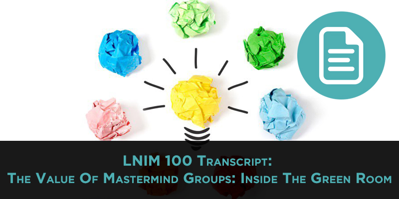 LNIM100 Transcript: The Value Of Mastermind Groups