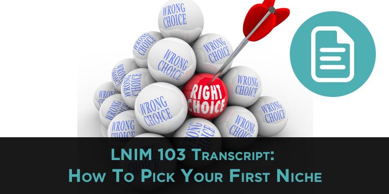 LNIM103 Transcript: Choose First Niche