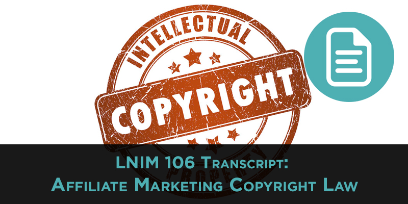 LNIM106 Transcript: Affiliate Marketing Copyright Law