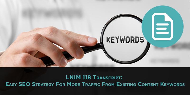 LNIM118 Transcript: Easy SEO Strategy