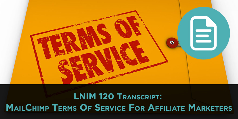 LNIM120 Transcript: MailChimp and Affiliate Marketing