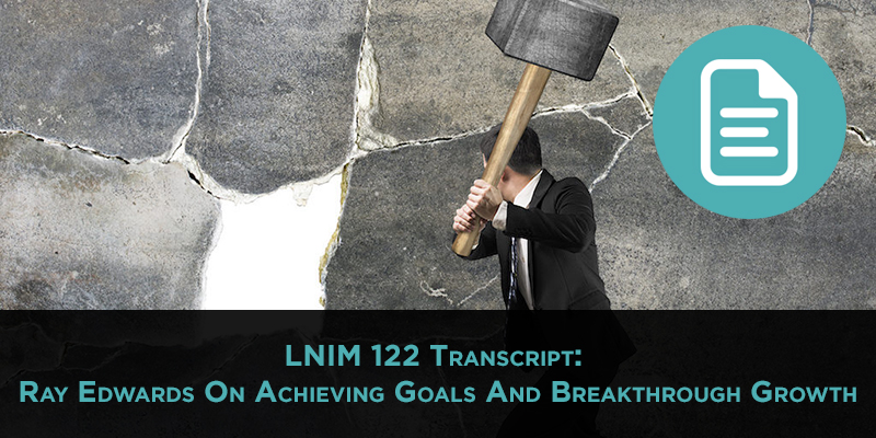 LNIM122 Transcript: Ray Edwards and Your 2017 Goals