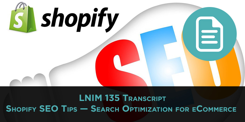 LNIM 135 Transcript: Shopify SEO Tips