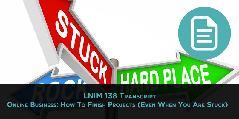 LNIM 138 Transcript: How to Finish Projects
