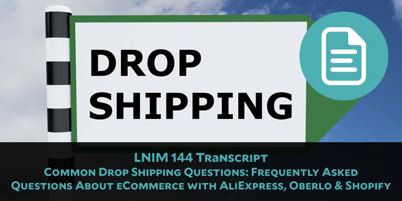 LNIM 144 Transcript: Answering Common Drop-Shipping Questions