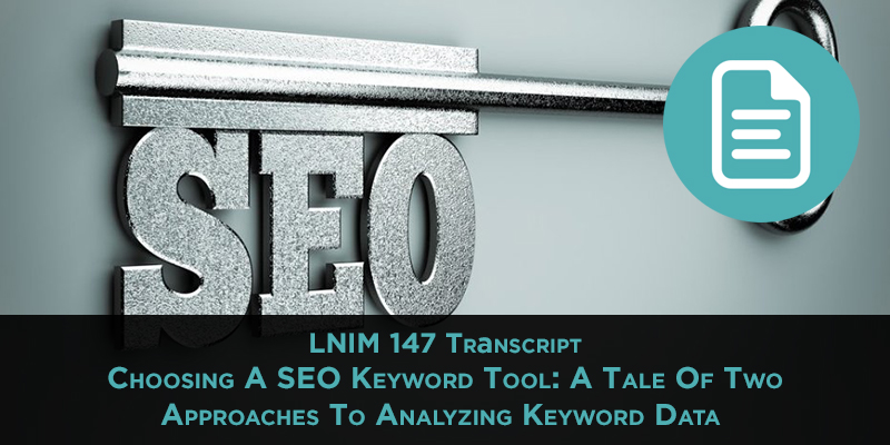 LNIM 147 Transcript: Choosing Keyword Research and Analysis Tools