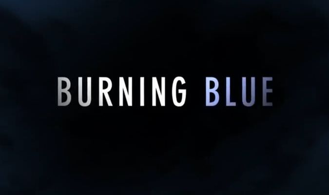 Burning Blue – Trailer