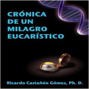 Crónica de un Milagro Eucarístico  Dr. Ricardo Castañón Gómez