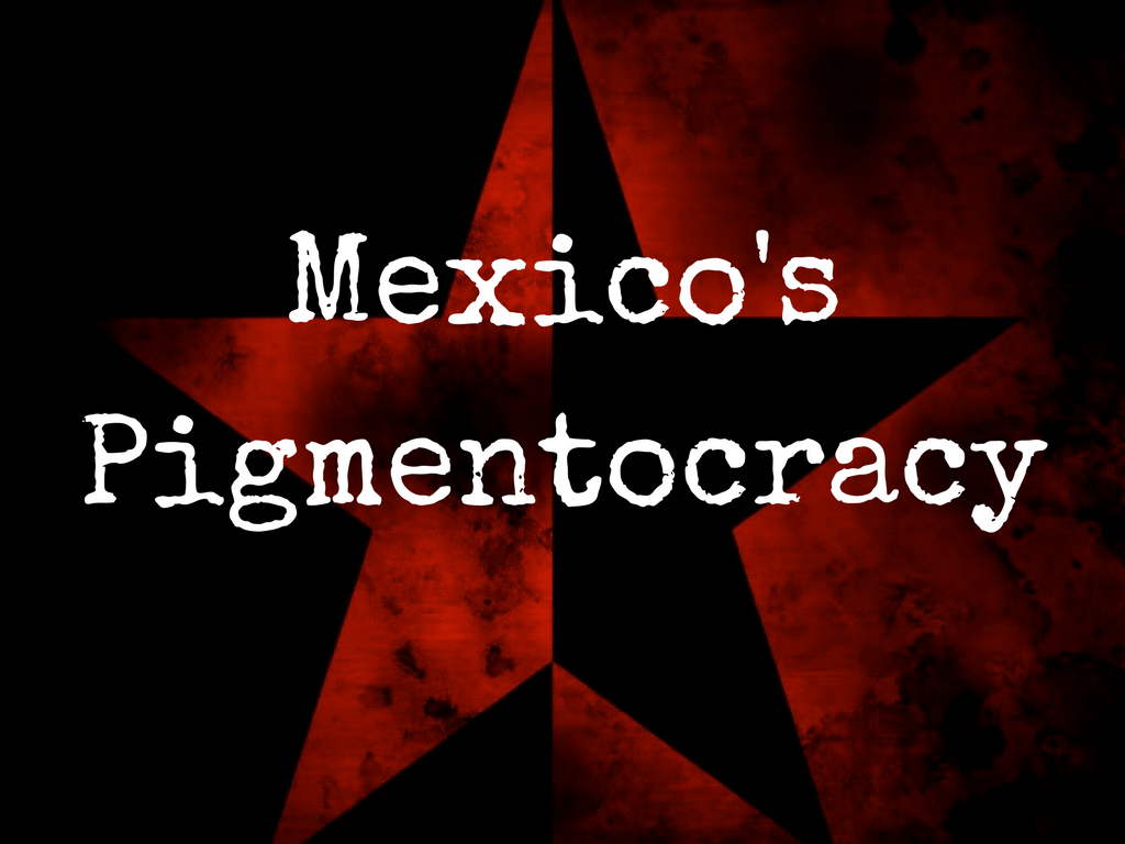 New Survery States Obvious About Racism in Mexico: White Mexicans Richer and More Successful
