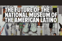 The Future of the National Museum of the American Latino (VIDEO)