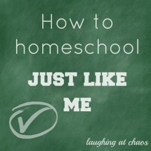 how to homeschool just like me