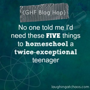 {GHF blog hop} Five things to homeschool a G2e teenager