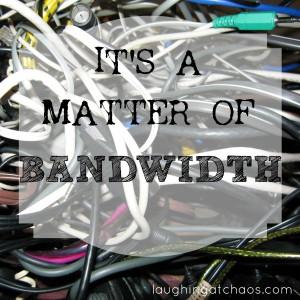 It's a Matter of Bandwidth