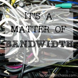 It's a Matter of Bandwidth