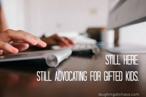 Still Here. Still Advocating for Gifted Kids.
