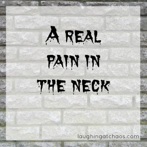 A real pain in the neck