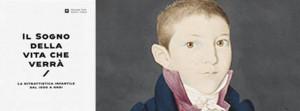 """Visita alla mostra """"Il sogno della vita che verrà'. La ritrattistica infantile dal 1500 ad oggi"""""""