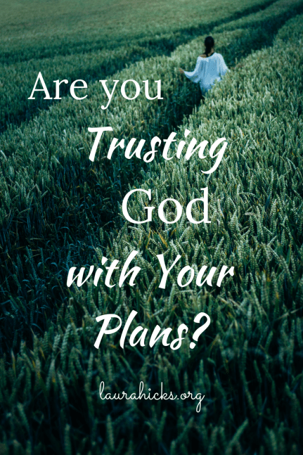 Are you trusting God with your plans?